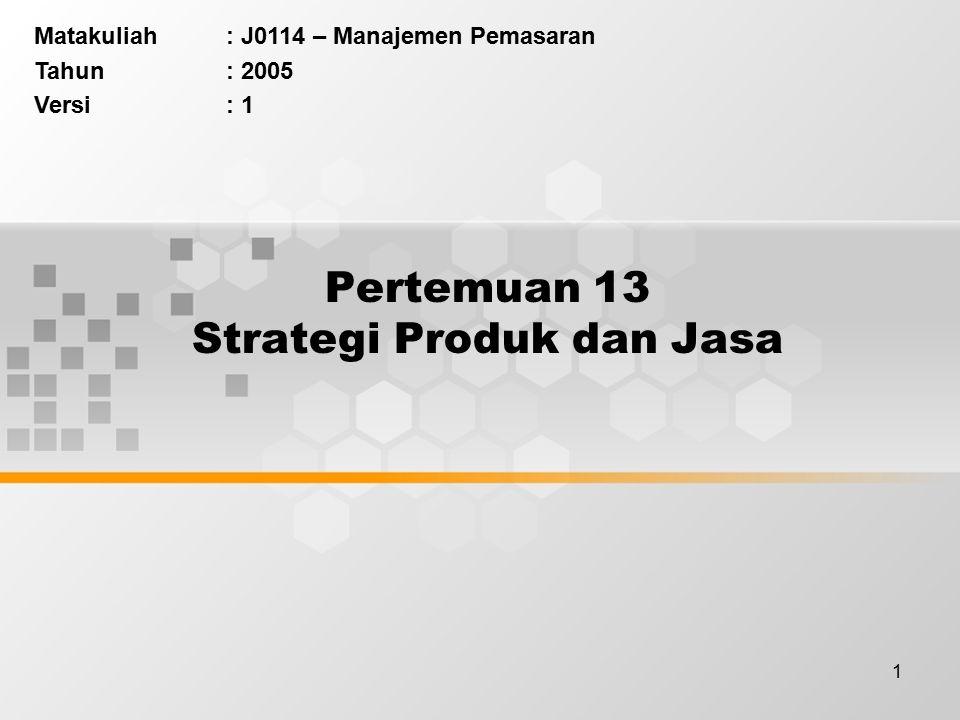 1 Pertemuan 13 Strategi Produk dan Jasa Matakuliah: J0114 – Manajemen Pemasaran Tahun: 2005 Versi: 1