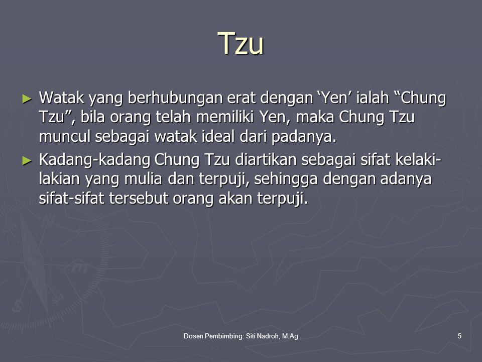 """Dosen Pembimbing: Siti Nadroh, M.Ag5 Tzu ► Watak yang berhubungan erat dengan 'Yen' ialah """"Chung Tzu"""", bila orang telah memiliki Yen, maka Chung Tzu m"""