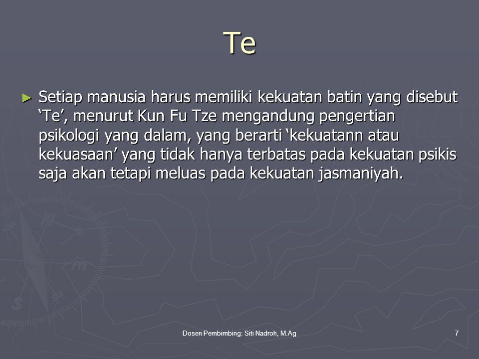 Dosen Pembimbing: Siti Nadroh, M.Ag7 Te ► Setiap manusia harus memiliki kekuatan batin yang disebut 'Te', menurut Kun Fu Tze mengandung pengertian psi
