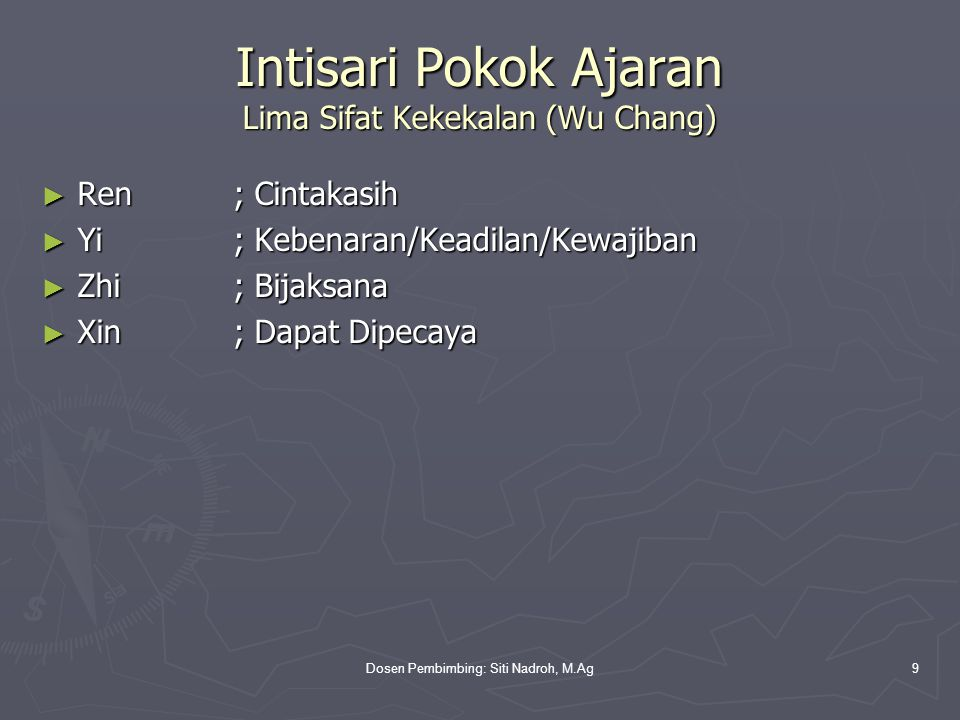Dosen Pembimbing: Siti Nadroh, M.Ag9 Intisari Pokok Ajaran Lima Sifat Kekekalan (Wu Chang) ► Ren; Cintakasih ► Yi; Kebenaran/Keadilan/Kewajiban ► Zhi;