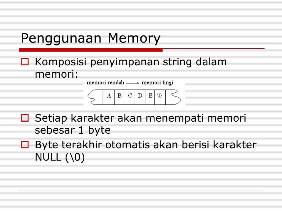 Penggunaan Memory  Komposisi penyimpanan string dalam memori:  Setiap karakter akan menempati memori sebesar 1 byte  Byte terakhir otomatis akan berisi karakter NULL (\0)