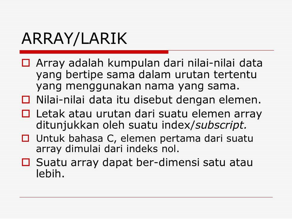 ARRAY 1 DIMENSI  Bentuk umum deklarasi array 1 dimensi: tipe_data nama_variabel[n]; Dimana n adalah jumlah elemen atau ukuran array  Contoh: int x[3]={5,3,7};  Artinya Array x bertipe integer, mempunyai 3 elemen yaitu x[0], x[1] dan x[2] x[0] bernilai 5, x[1] bernilai 3, x[2] bernilai 7
