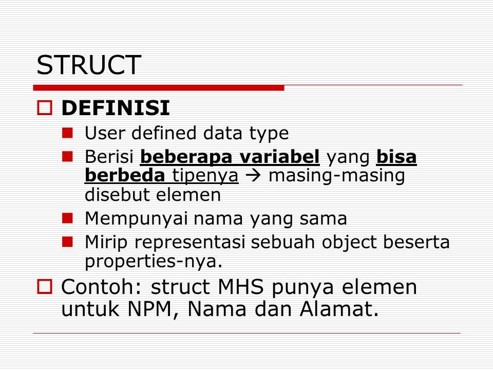  DEFINISI User defined data type Berisi beberapa variabel yang bisa berbeda tipenya  masing-masing disebut elemen Mempunyai nama yang sama Mirip representasi sebuah object beserta properties-nya.