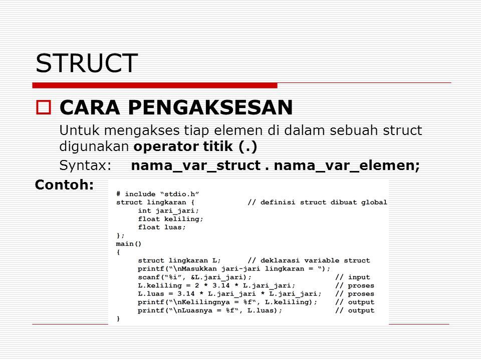 STRUCT  CARA PENGAKSESAN Untuk mengakses tiap elemen di dalam sebuah struct digunakan operator titik (.) Syntax:nama_var_struct.