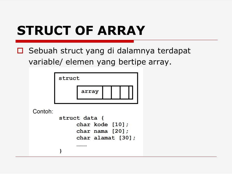 STRUCT OF ARRAY  Sebuah struct yang di dalamnya terdapat variable/ elemen yang bertipe array.