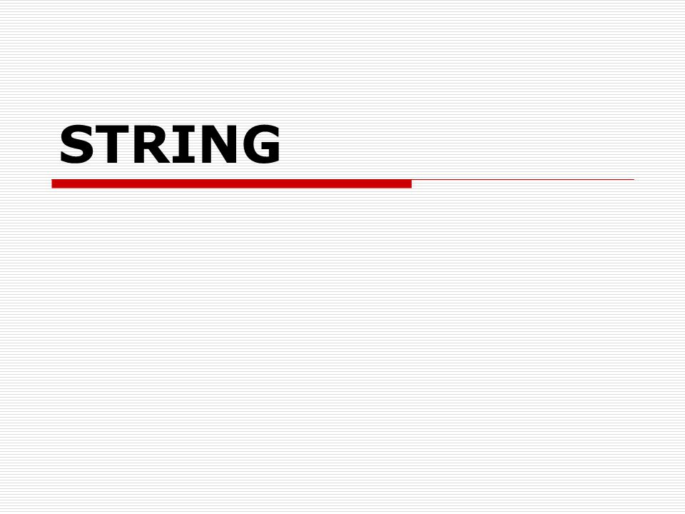 Mengakses String  Variabel string merupakan bentuk khusus dari array bertipe char  Elemen dari variabel string dapat diakses seperti halnya pengaksesan elemen pada array.
