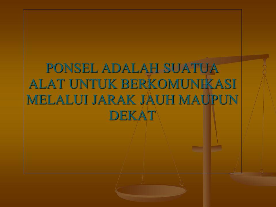 PONSEL ADALAH SUATUA ALAT UNTUK BERKOMUNIKASI MELALUI JARAK JAUH MAUPUN DEKAT