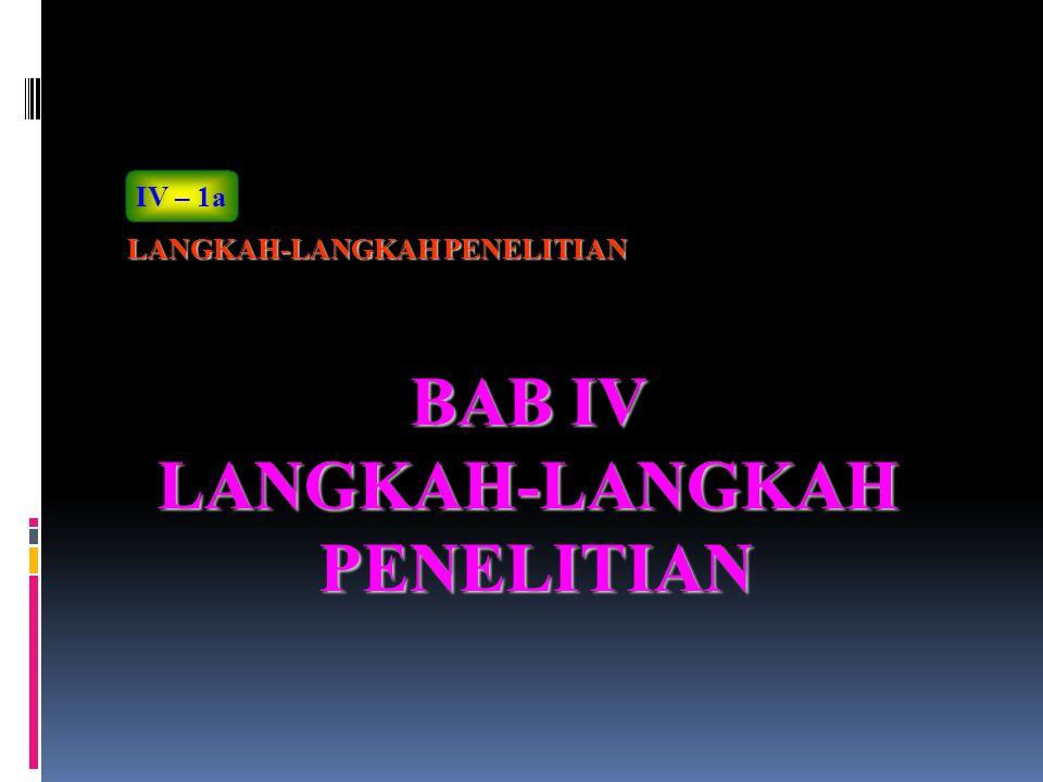 BAB IV LANGKAH-LANGKAHPENELITIAN LANGKAH-LANGKAH PENELITIAN IV – 1a