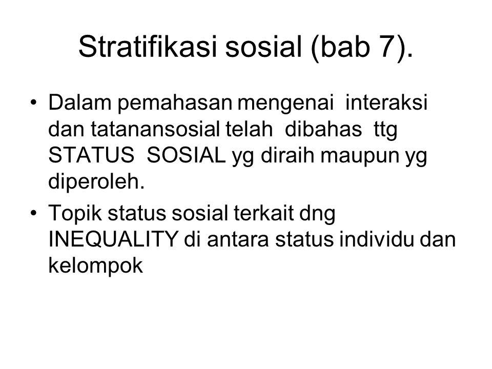 Stratifikasi sosial (bab 7). Dalam pemahasan mengenai interaksi dan tatanansosial telah dibahas ttg STATUS SOSIAL yg diraih maupun yg diperoleh. Topik