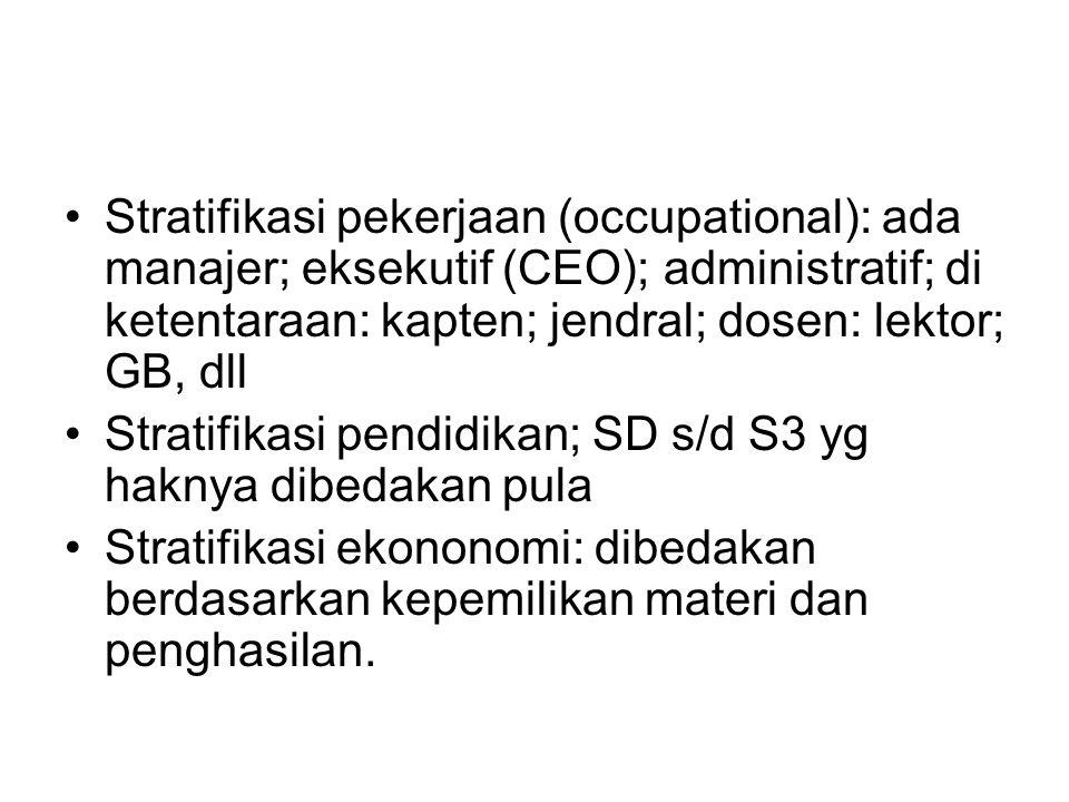 Stratifikasi pekerjaan (occupational): ada manajer; eksekutif (CEO); administratif; di ketentaraan: kapten; jendral; dosen: lektor; GB, dll Stratifika