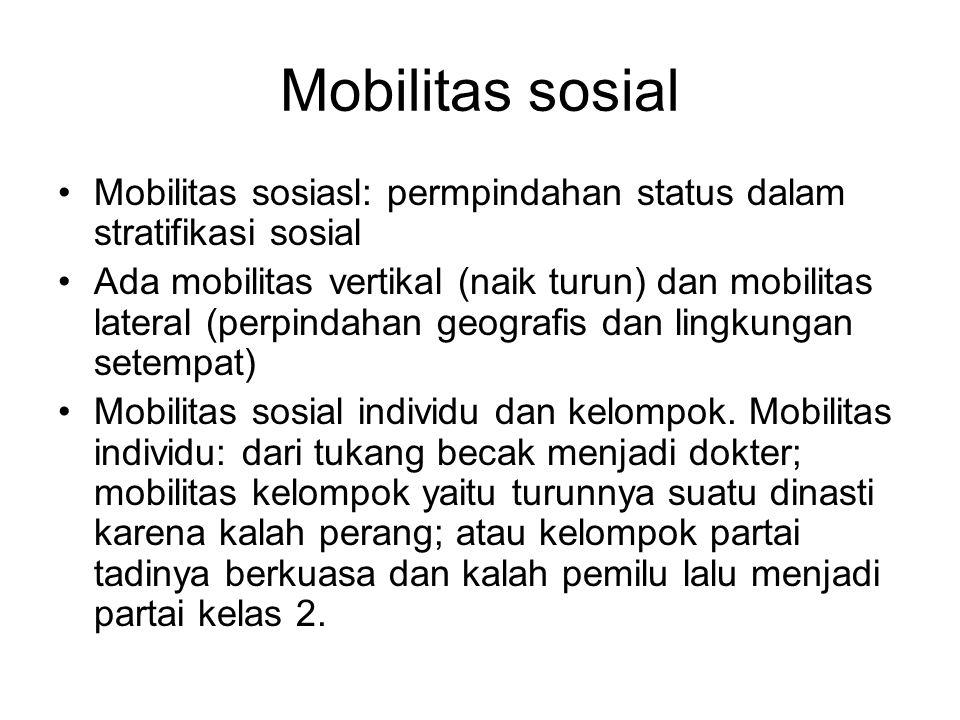 Mobilitas sosial Mobilitas sosiasl: permpindahan status dalam stratifikasi sosial Ada mobilitas vertikal (naik turun) dan mobilitas lateral (perpindah