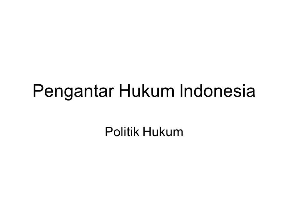 Pengantar Hukum Indonesia Politik Hukum