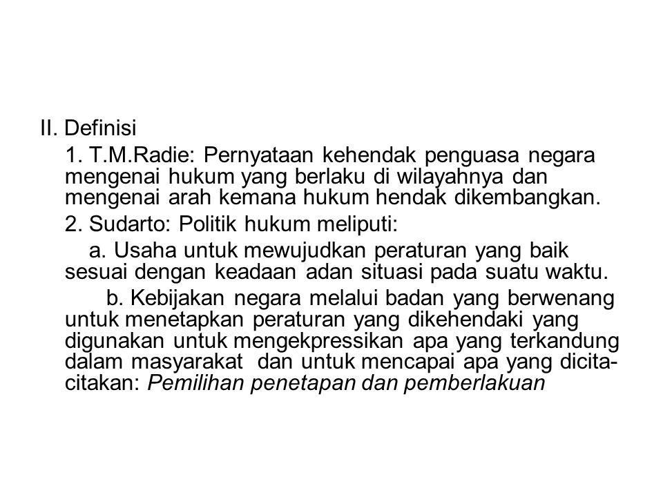 II. Definisi 1. T.M.Radie: Pernyataan kehendak penguasa negara mengenai hukum yang berlaku di wilayahnya dan mengenai arah kemana hukum hendak dikemba