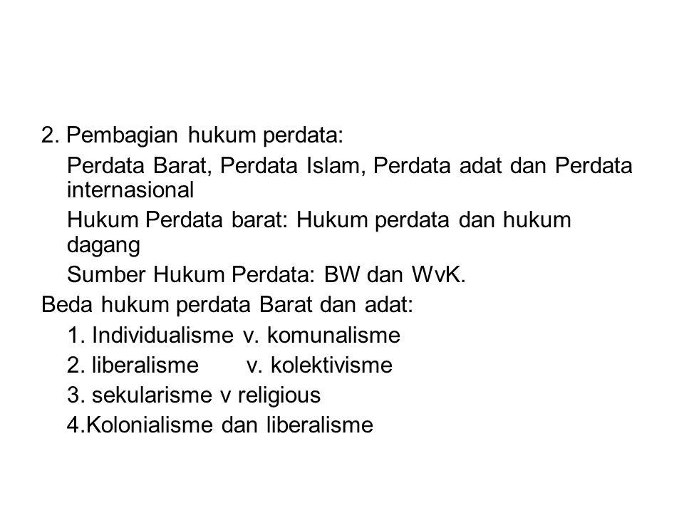 2. Pembagian hukum perdata: Perdata Barat, Perdata Islam, Perdata adat dan Perdata internasional Hukum Perdata barat: Hukum perdata dan hukum dagang S