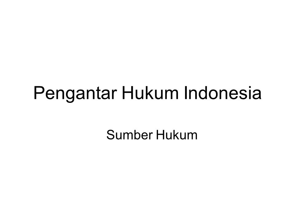 Pengantar Hukum Indonesia Sumber Hukum