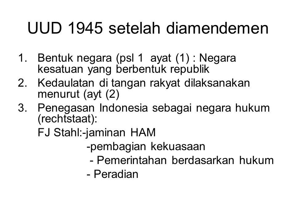 UUD 1945 setelah diamendemen 1.Bentuk negara (psl 1 ayat (1) : Negara kesatuan yang berbentuk republik 2.Kedaulatan di tangan rakyat dilaksanakan menu