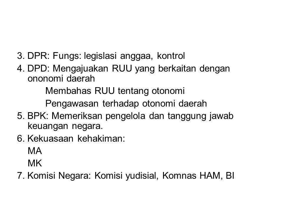3. DPR: Fungs: legislasi anggaa, kontrol 4. DPD: Mengajuakan RUU yang berkaitan dengan ononomi daerah Membahas RUU tentang otonomi Pengawasan terhadap