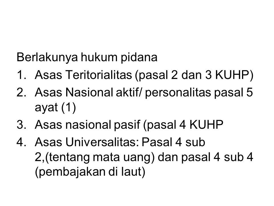 Berlakunya hukum pidana 1.Asas Teritorialitas (pasal 2 dan 3 KUHP) 2.Asas Nasional aktif/ personalitas pasal 5 ayat (1) 3.Asas nasional pasif (pasal 4