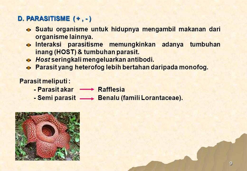 9 Parasit meliputi : - Parasit akarRafflesia - Semi parasit Benalu (famili Lorantaceae).