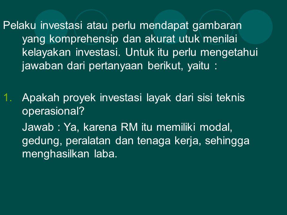 Pelaku investasi atau perlu mendapat gambaran yang komprehensip dan akurat utuk menilai kelayakan investasi. Untuk itu perlu mengetahui jawaban dari p