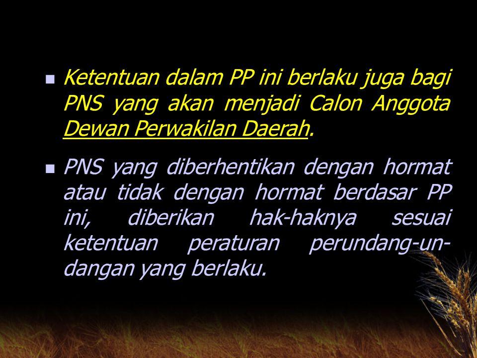 PNS yang menjadi anggota dan/ atau pengurus parpol tanpa mengundurkan diri sbg PNS, diberhentikan tidak dengan hormat sebagai PNS terhitung mulai akhir bulan ybs menjadi anggota dan/ atau pengurus parpol.