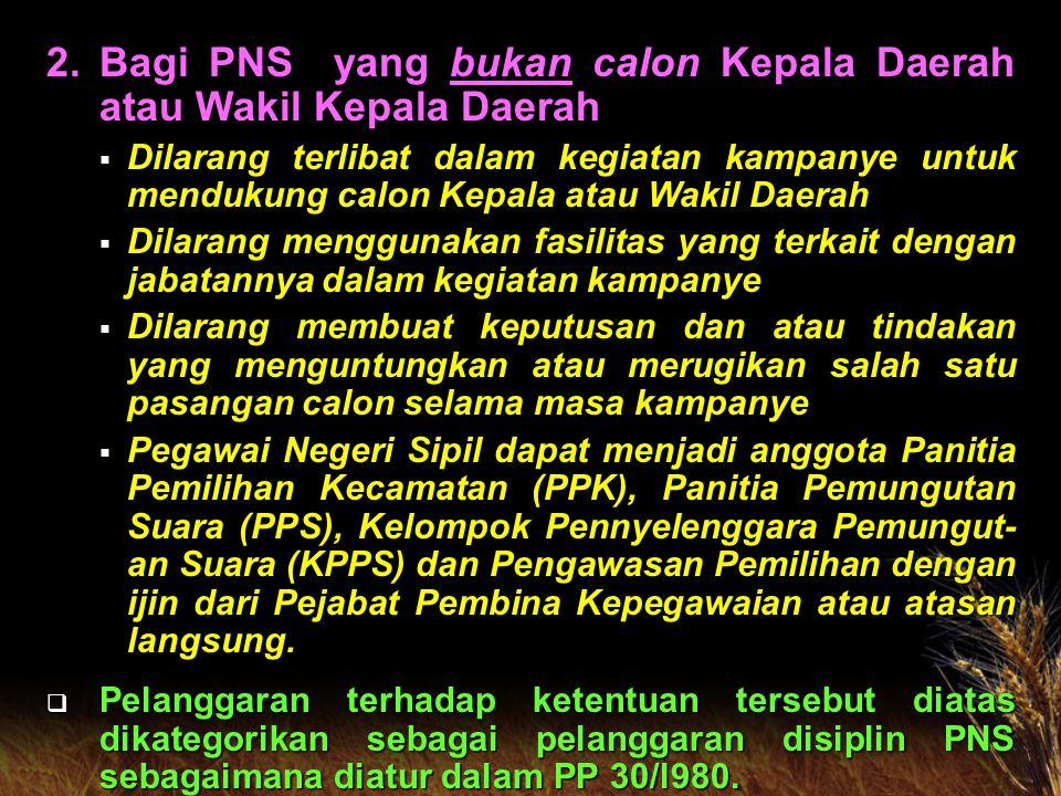 1.PNS yang menjadi Calon Kepala atau Wakil Kepala Daerah (SE MENPAN 08A/2005).