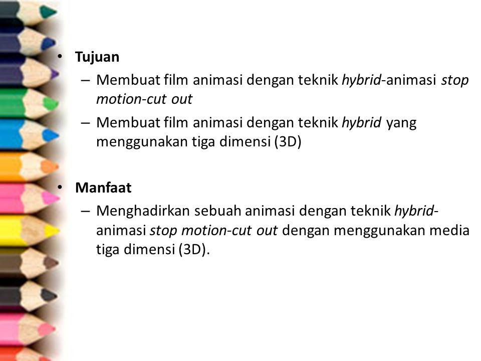 Tujuan – Membuat film animasi dengan teknik hybrid-animasi stop motion-cut out – Membuat film animasi dengan teknik hybrid yang menggunakan tiga dimen