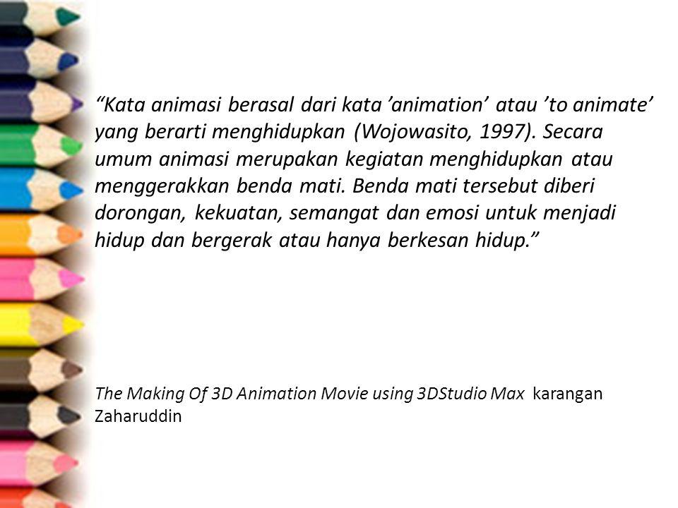 """""""Kata animasi berasal dari kata 'animation' atau 'to animate' yang berarti menghidupkan (Wojowasito, 1997). Secara umum animasi merupakan kegiatan men"""