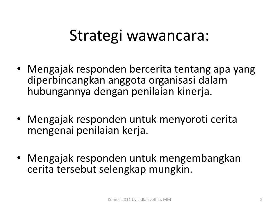 Strategi wawancara: Mengajak responden bercerita tentang apa yang diperbincangkan anggota organisasi dalam hubungannya dengan penilaian kinerja. Menga