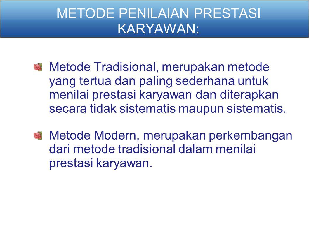 METODE PENILAIAN PRESTASI KARYAWAN: Metode Tradisional, merupakan metode yang tertua dan paling sederhana untuk menilai prestasi karyawan dan diterapk