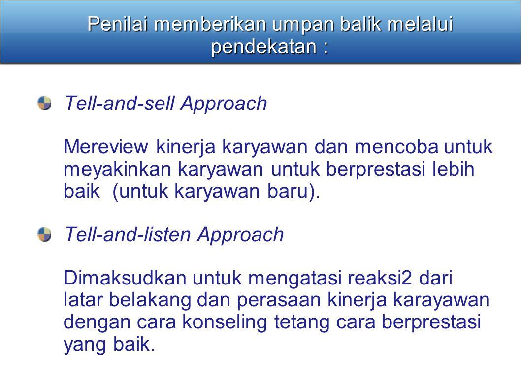 Penilai memberikan umpan balik melalui pendekatan : Tell-and-sell Approach Mereview kinerja karyawan dan mencoba untuk meyakinkan karyawan untuk berpr