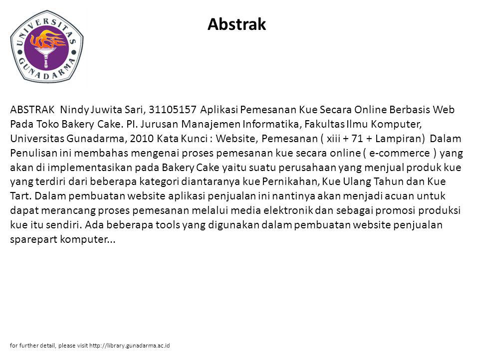 Abstrak ABSTRAK Nindy Juwita Sari, 31105157 Aplikasi Pemesanan Kue Secara Online Berbasis Web Pada Toko Bakery Cake. PI. Jurusan Manajemen Informatika