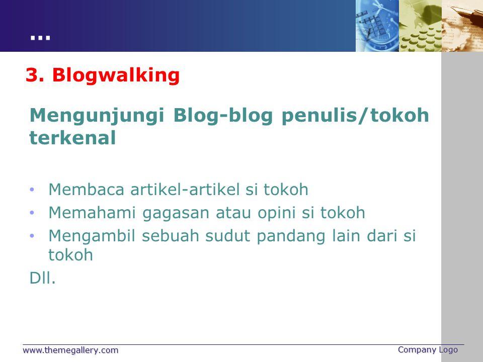 … www.themegallery.com Company Logo 3. Blogwalking Mengunjungi Blog-blog penulis/tokoh terkenal Membaca artikel-artikel si tokoh Memahami gagasan atau