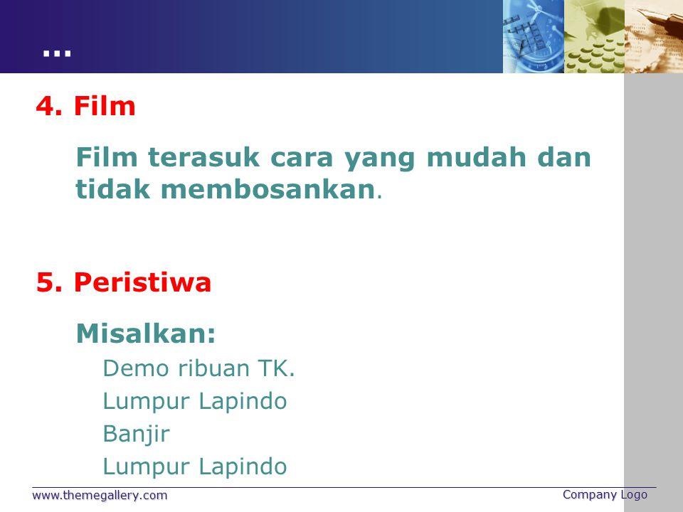 … www.themegallery.com Company Logo 4. Film Film terasuk cara yang mudah dan tidak membosankan. 5. Peristiwa Misalkan: Demo ribuan TK. Lumpur Lapindo