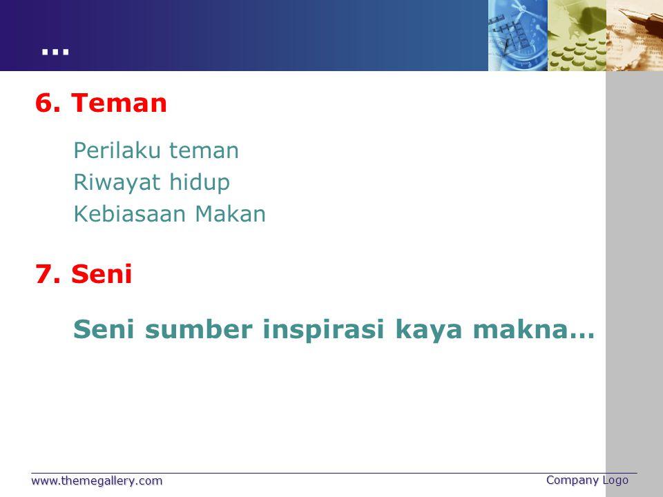 … www.themegallery.com Company Logo 6. Teman Perilaku teman Riwayat hidup Kebiasaan Makan 7. Seni Seni sumber inspirasi kaya makna…
