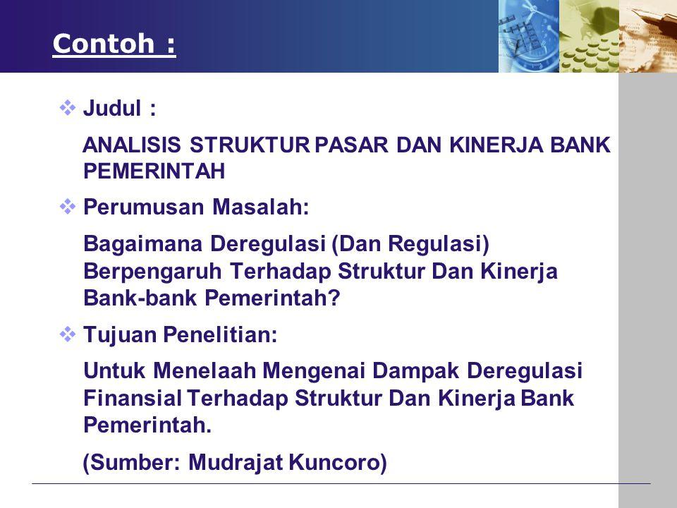 Contoh :  Judul : ANALISIS STRUKTUR PASAR DAN KINERJA BANK PEMERINTAH  Perumusan Masalah: Bagaimana Deregulasi (Dan Regulasi) Berpengaruh Terhadap S