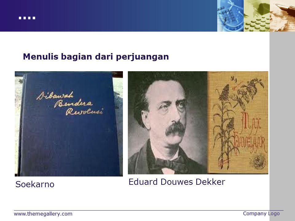 …. www.themegallery.com Company Logo Menulis bagian dari perjuangan Soekarno Eduard Douwes Dekker