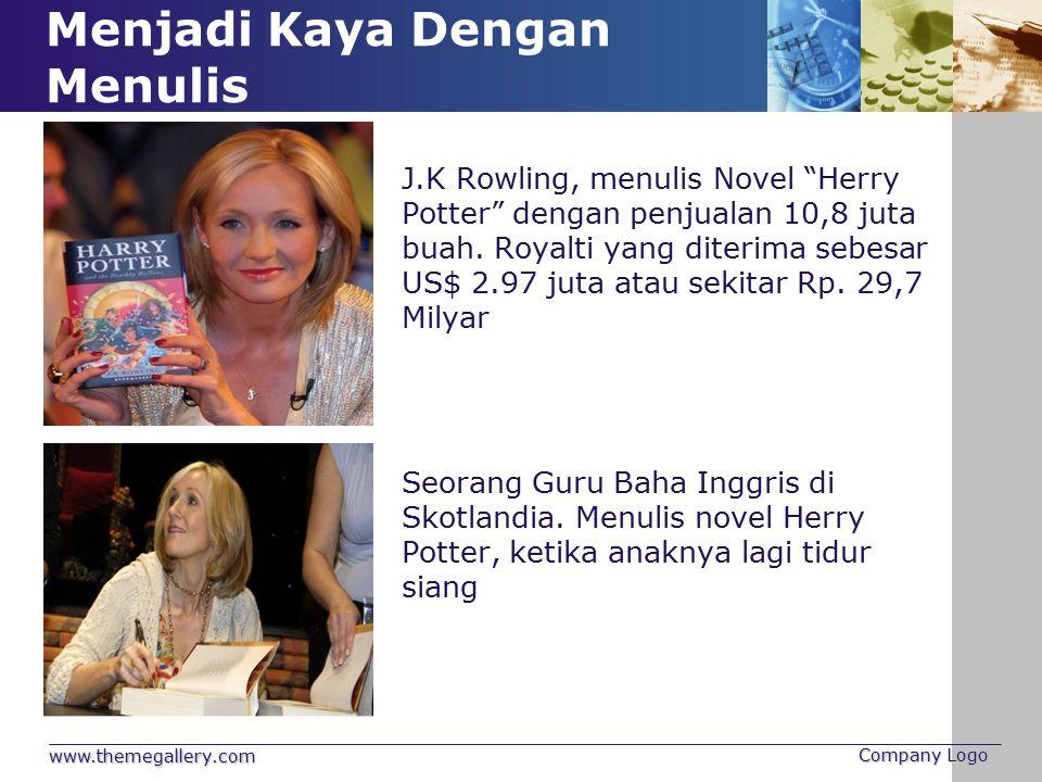 "Menjadi Kaya Dengan Menulis www.themegallery.com Company Logo J.K Rowling, menulis Novel ""Herry Potter"" dengan penjualan 10,8 juta buah. Royalti yang"