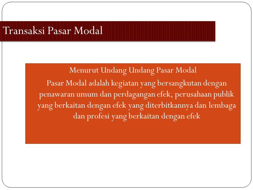 Transaksi Pasar Modal Menurut Undang Undang Pasar Modal Pasar Modal adalah kegiatan yang bersangkutan dengan penawaran umum dan perdagangan efek, peru
