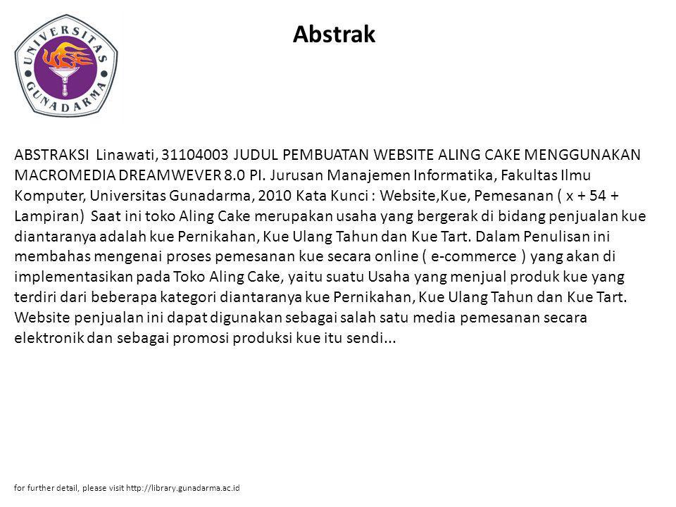 Abstrak ABSTRAKSI Linawati, 31104003 JUDUL PEMBUATAN WEBSITE ALING CAKE MENGGUNAKAN MACROMEDIA DREAMWEVER 8.0 PI. Jurusan Manajemen Informatika, Fakul