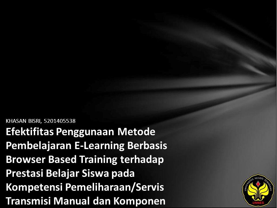 KHASAN BISRI, 5201405538 Efektifitas Penggunaan Metode Pembelajaran E-Learning Berbasis Browser Based Training terhadap Prestasi Belajar Siswa pada Kompetensi Pemeliharaan/Servis Transmisi Manual dan Komponen di SMKN 2 Kendal