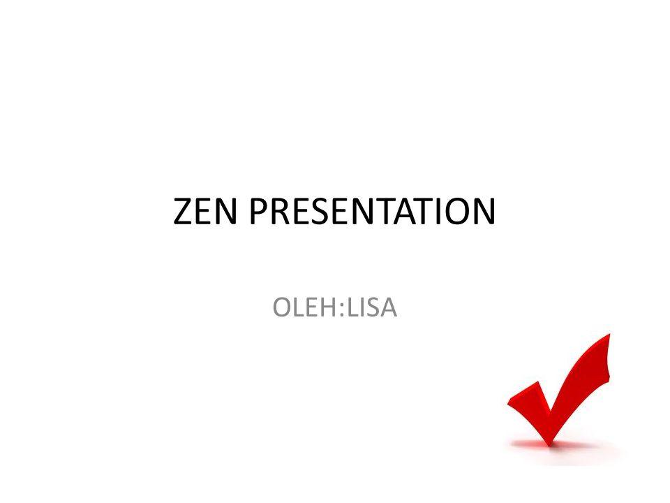 ZEN PRESENTATION OLEH:LISA