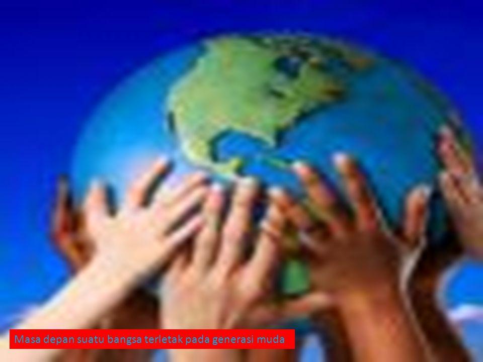 Masa depan suatu bangsa terletak pada generasi muda