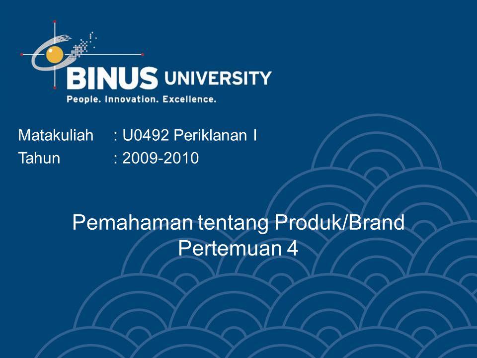 Pemahaman tentang Produk/Brand Pertemuan 4 Matakuliah: U0492 Periklanan I Tahun: 2009-2010