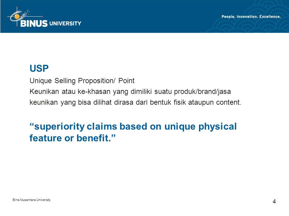 Bina Nusantara University 4 USP Unique Selling Proposition/ Point Keunikan atau ke-khasan yang dimiliki suatu produk/brand/jasa keunikan yang bisa dil