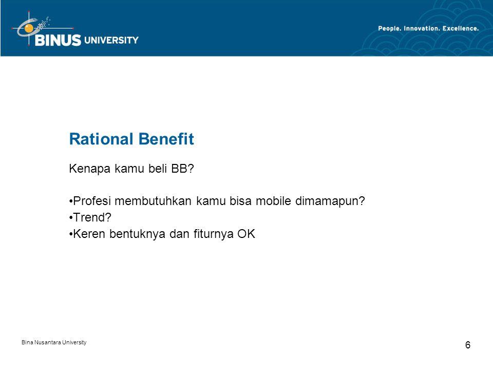 Bina Nusantara University 6 Rational Benefit Kenapa kamu beli BB? Profesi membutuhkan kamu bisa mobile dimamapun? Trend? Keren bentuknya dan fiturnya