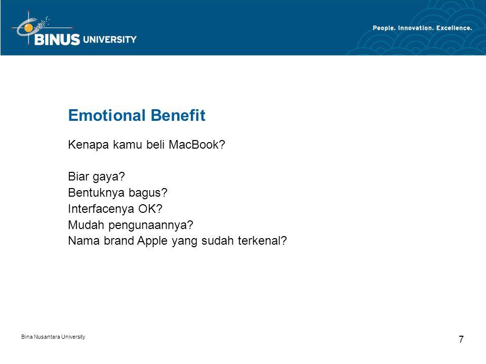 Bina Nusantara University 7 Emotional Benefit Kenapa kamu beli MacBook? Biar gaya? Bentuknya bagus? Interfacenya OK? Mudah pengunaannya? Nama brand Ap