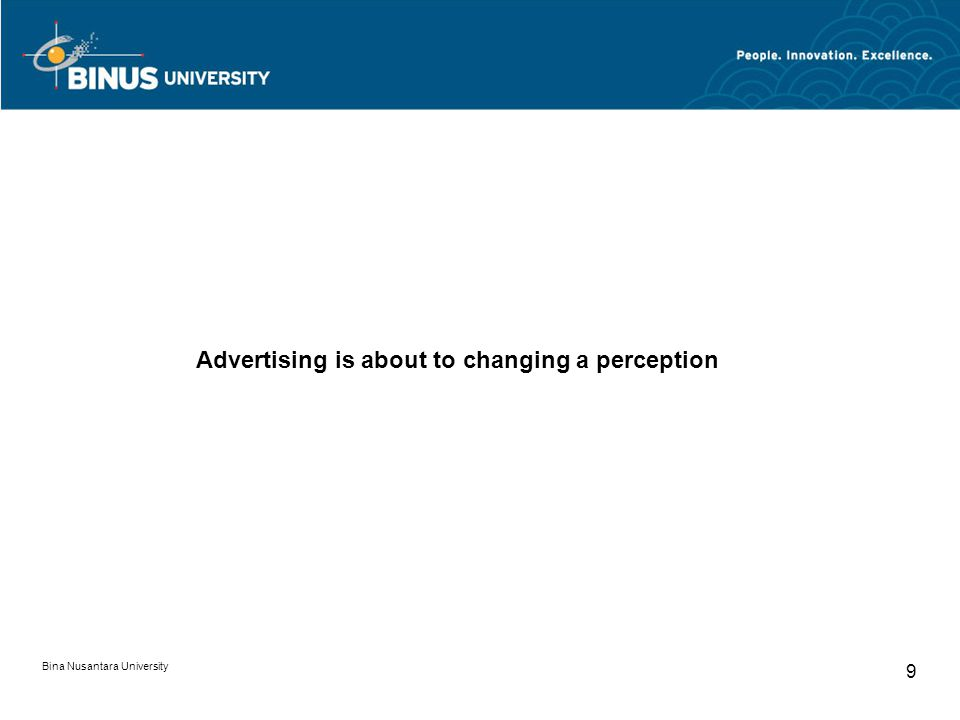 Bina Nusantara University 9 Advertising is about to changing a perception