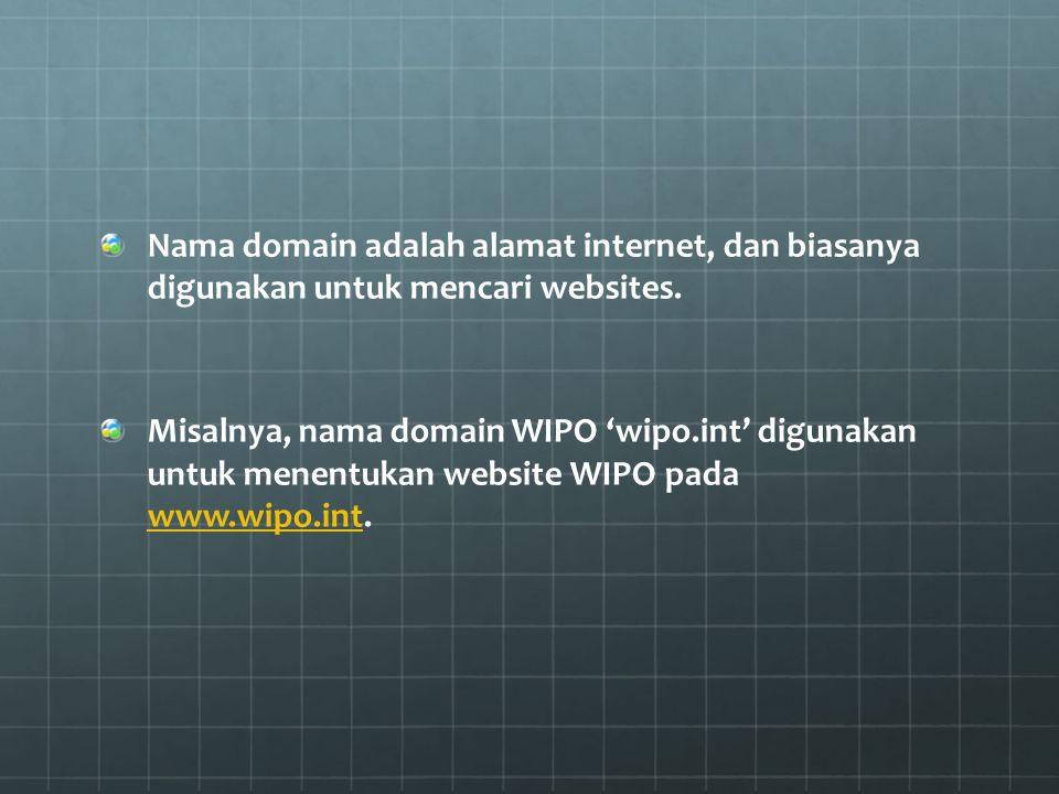 Nama domain adalah alamat internet, dan biasanya digunakan untuk mencari websites. Misalnya, nama domain WIPO 'wipo.int' digunakan untuk menentukan we