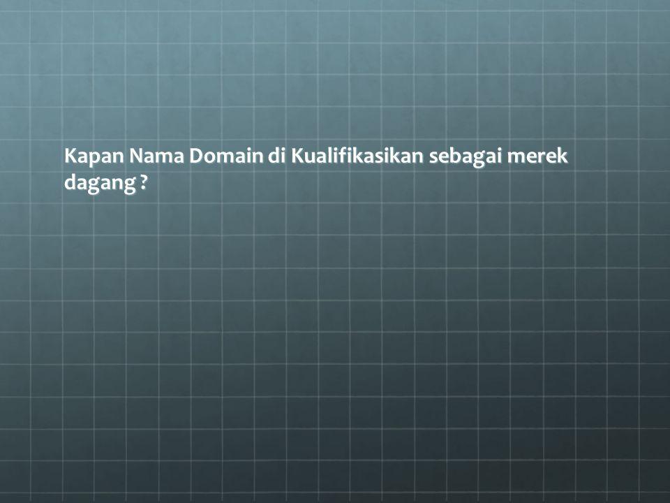 Kapan Nama Domain di Kualifikasikan sebagai merek dagang ?